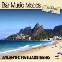 Atlantic Five Jazz Band - Bar Music Moods - Latin & Bossa Edition