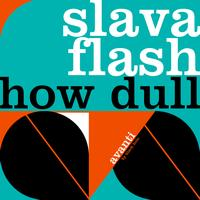 Slava Flash - How Dull