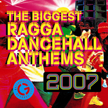 Various Artists - The Biggest Ragga Dancehall Anthems 2007