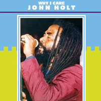 John Holt - Why I Care