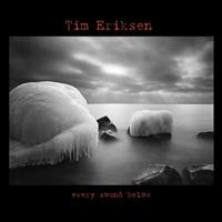 Tim Eriksen - Every Sound Below