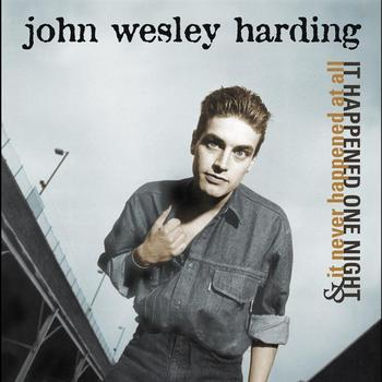 John Wesley Harding - It Happened One Night & It Never Happened At All