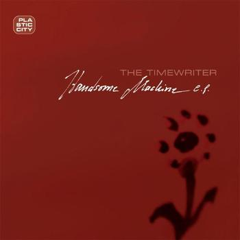 The Timewriter - Handsome Machine EP