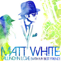 Matt White - Falling In Love (With My Best Friend)