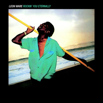 Leon Ware - Rockin' You Eternally