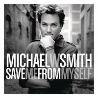 Michael W. Smith - Save Me From Myself
