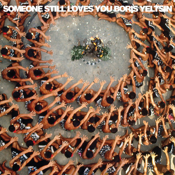 Someone Still Loves You Boris Yeltsin - Let It Sway