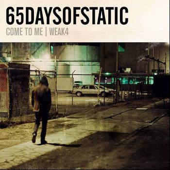 65daysofstatic - Weak4/Come To Me