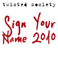Twisted Society - Sign Your Name 2010