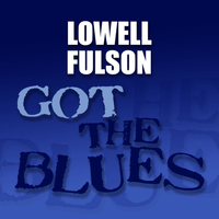 Lowell Fulson - Got the Blues