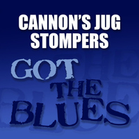 Cannon's Jug Stompers - Got the Blues