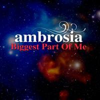 Ambrosia - Biggest Part Of Me (Re-Recorded / Remastered)
