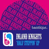 Inland Knights - Half Steppin EP