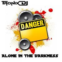 Tronix DJ - Alone In the Darkness