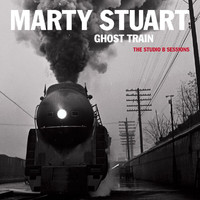 Marty Stuart - Ghost Train: The Studio B Sessions