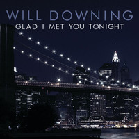 Will Downing - Glad I Met You Tonight (Digital eSingle)
