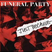 Funeral Party - Just Because (New Album Mix)