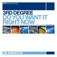 3rd Degree - Almighty Presents: Do You Want It Right Now
