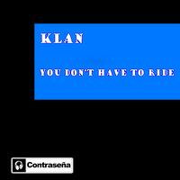 Klan - You Dont Have To Ride