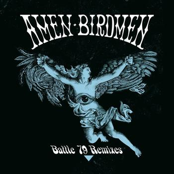 Amen Birdmen - Battle 79 Remixes - EP