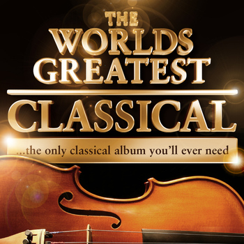 Various Artists - World's Greatest Classical - The Only Classical Album You'll Ever Need! - 40 Tracks!