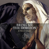 Bring Me The Horizon - It Never Ends (Explicit)