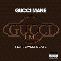 Gucci Mane - Gucci Time (feat. Swizz Beats) (Explicit)