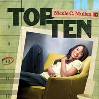 Nicole C. Mullen - Top Ten