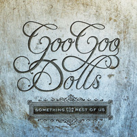The Goo Goo Dolls - Something For The Rest Of Us