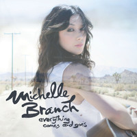 Michelle Branch - Everything Comes And Goes