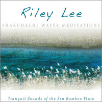 Riley Lee - Shakuhachi Water Meditations