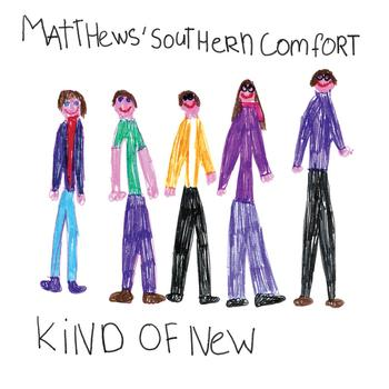 Matthews' Southern Comfort - Kind Of New
