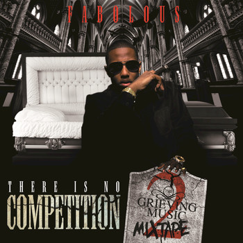 Fabolous - There Is No Competition 2: The Grieving Music Mixtape