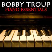 Bobby Troup - Piano Essentials