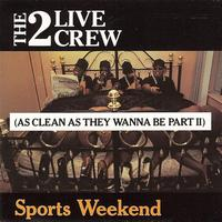 2 LIVE CREW - Sports Weekend (As Clean As They Wanna Be Part 2)