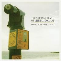 The Strange Death Of Liberal England - Drown Your Heart Again