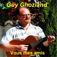 Guy Ghozland - Vous mes amis