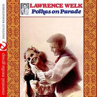 Lawrence Welk - Polkas On Parade (Digitally Remastered)