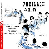 Murray Lehrer Ensemble - Freilach In Hi-Fi: Jewish Wedding Dances, Vol. 1 (Digitally Remastered)