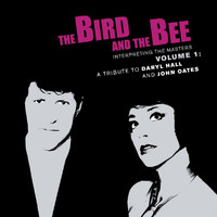 the bird and the bee - Interpreting the Masters Volume 1: A Tribute to Daryl Hall and John Oates