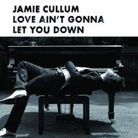 Jamie Cullum - Love Ain't Gonna Let You Down