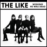 The Like - Wishing He Was Dead (UK Version)