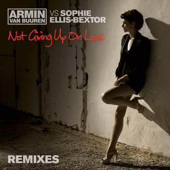 Armin Van Buuren Vs Sophie Ellis-Bextor - Not Giving Up On Love (Remixes)