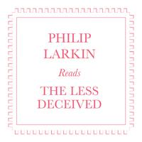 Philip Larkin - Philip Larkin Reads The Less Decieved