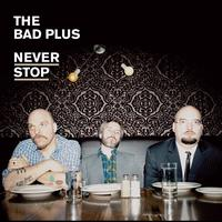 The Bad Plus - Never Stop