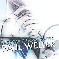 Paul Weller - Fast Car / Slow Traffic