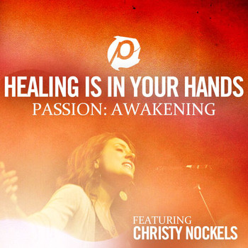 Christy Nockels - Healing Is In Your Hands (Radio Version - From Passion: Awakening)