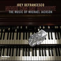 Joey Defrancesco - Never Can Say Goodbye: The Music Of Michael Jackson