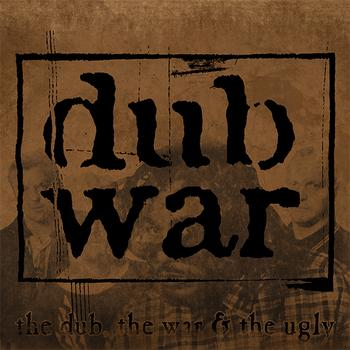 Dub War - The Dub, The War & The Ugly