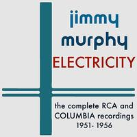 Jimmy Murphy - Electricity: The Complete RCA and Columbia Recordings - 1951-1956